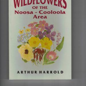 Wildflowers of the Noosa-Cooloola Area by Arthur Harrold